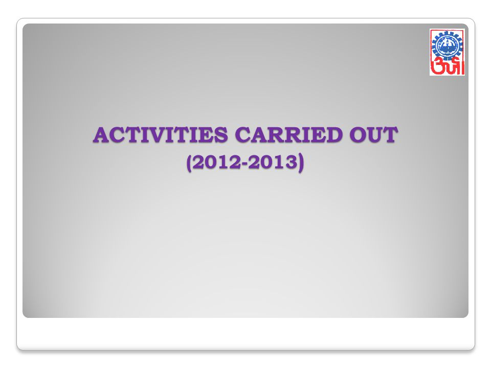 ACTIVITIES CARRIED OUT (2012-2013 )