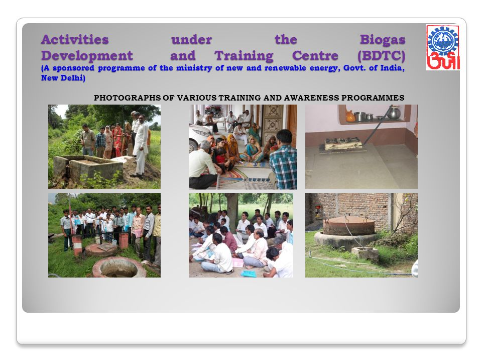 Activities under the Biogas Development and Training Centre (BDTC) (A sponsored programme of the ministry of new and renewable energy, Govt.