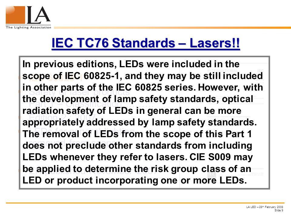 LA LED – 28 th February 2008 Slide 9 IEC TC76 Standards – Lasers!.