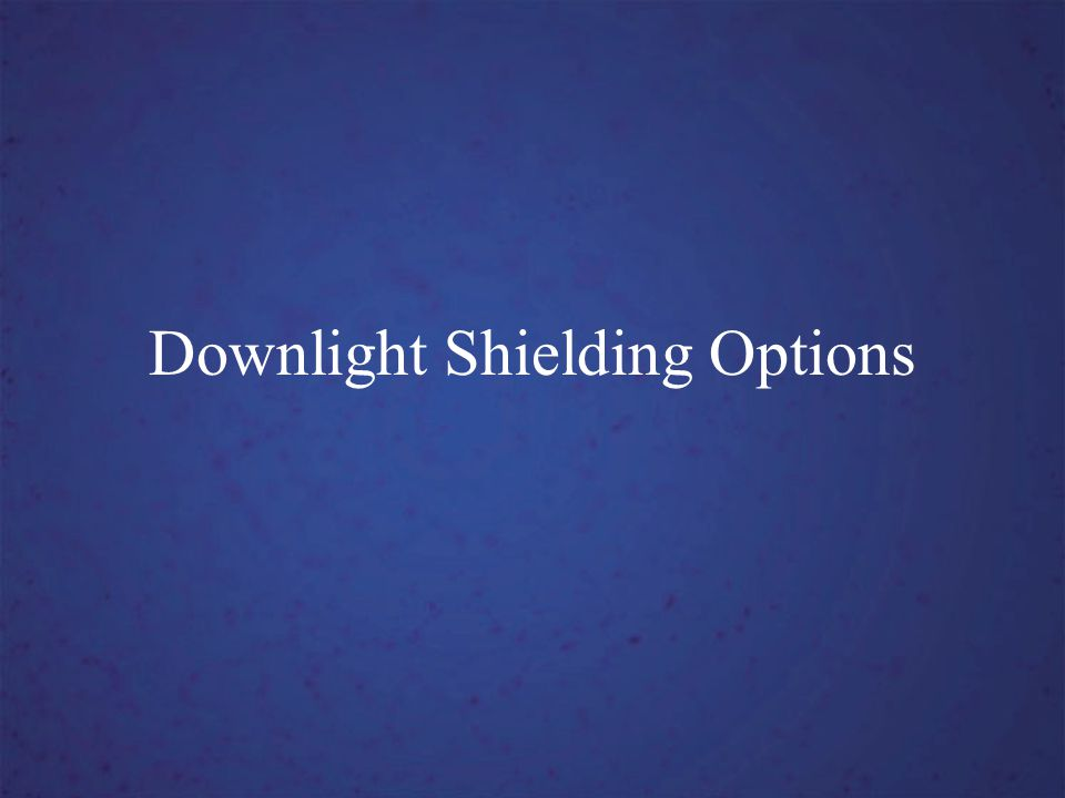 Downlight Shielding Options