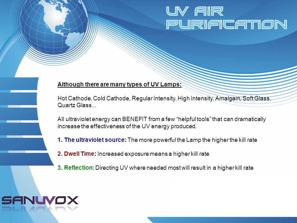 Although there are many types of UV Lamps: Hot Cathode, Cold Cathode, Regular Intensity, High Intensity, Amalgam, Soft Glass, Quartz Glass... All ultr