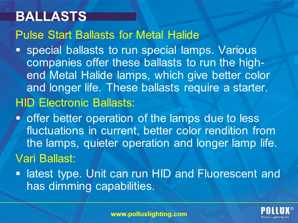 www.polluxlighting.com BALLASTS Pulse Start Ballasts for Metal Halide special ballasts to run special lamps.