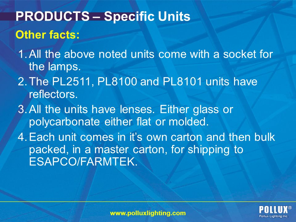 www.polluxlighting.com PRODUCTS – Specific Units Other facts: 1.All the above noted units come with a socket for the lamps.