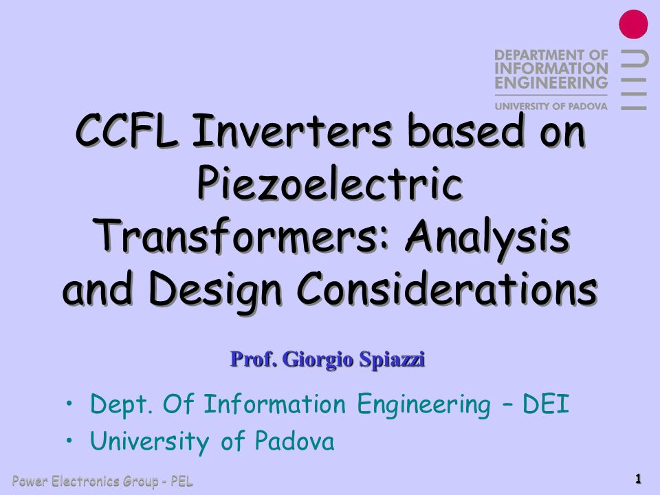 Power Electronics Group - PEL 1 CCFL Inverters based on Piezoelectric Transformers: Analysis and Design Considerations Prof. Giorgio Spiazzi Dept. Of