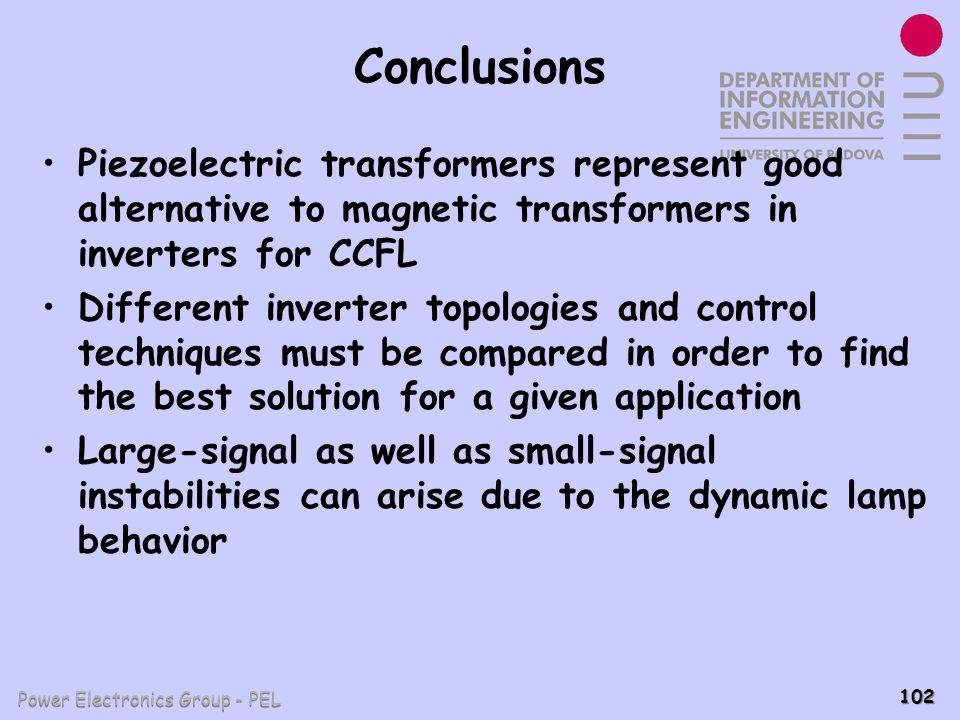 Power Electronics Group - PEL 102 Conclusions Piezoelectric transformers represent good alternative to magnetic transformers in inverters for CCFL Dif