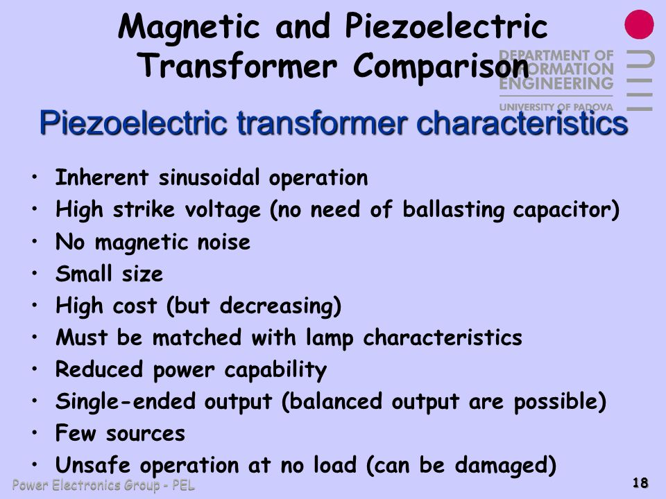 Power Electronics Group - PEL 18 Magnetic and Piezoelectric Transformer Comparison Inherent sinusoidal operation High strike voltage (no need of balla