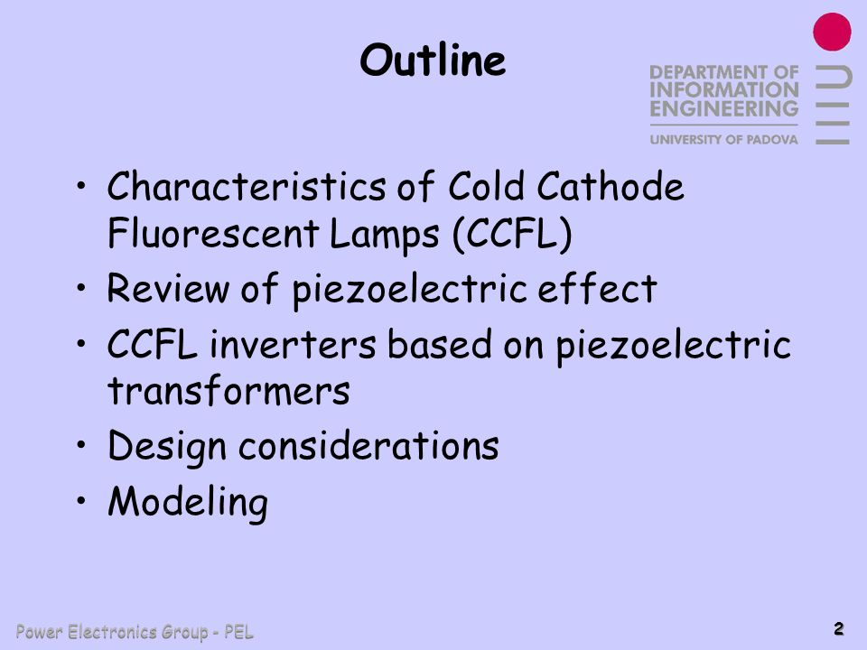 Power Electronics Group - PEL 2 Outline Characteristics of Cold Cathode Fluorescent Lamps (CCFL) Review of piezoelectric effect CCFL inverters based o