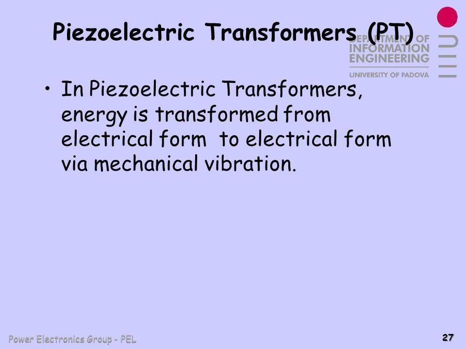 Power Electronics Group - PEL 27 Piezoelectric Transformers (PT) In Piezoelectric Transformers, energy is transformed from electrical form to electric