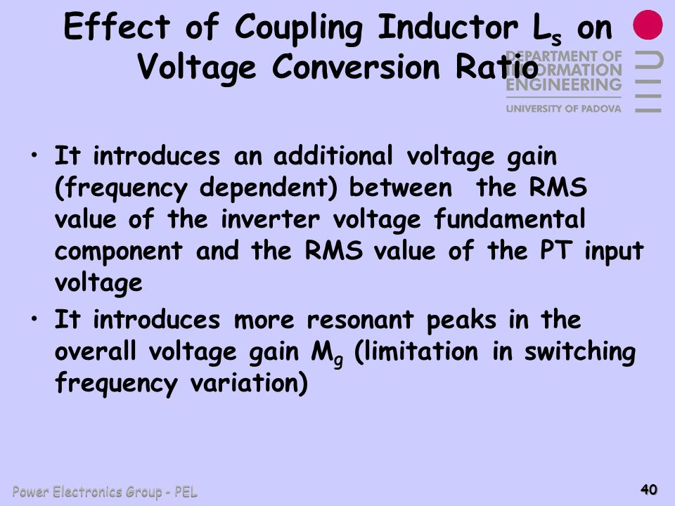 Power Electronics Group - PEL 40 Effect of Coupling Inductor L s on Voltage Conversion Ratio It introduces an additional voltage gain (frequency depen