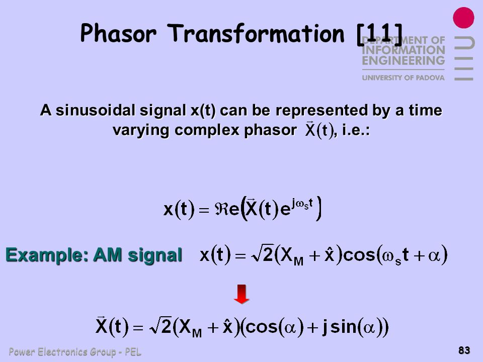 Power Electronics Group - PEL 83 Phasor Transformation [11] A sinusoidal signal x(t) can be represented by a time varying complex phasor, i.e.: Exampl