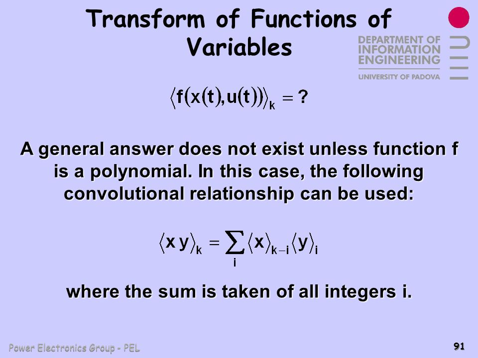 Power Electronics Group - PEL 91 Transform of Functions of Variables A general answer does not exist unless function f is a polynomial. In this case,