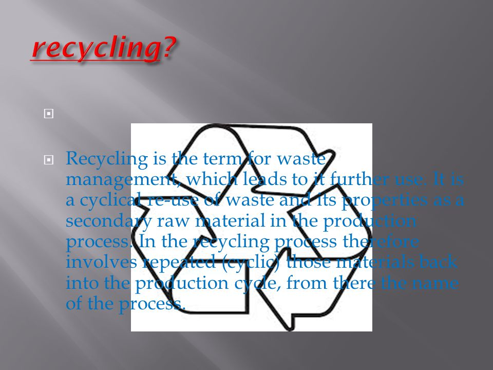 Recycling is the term for waste management, which leads to it further use.