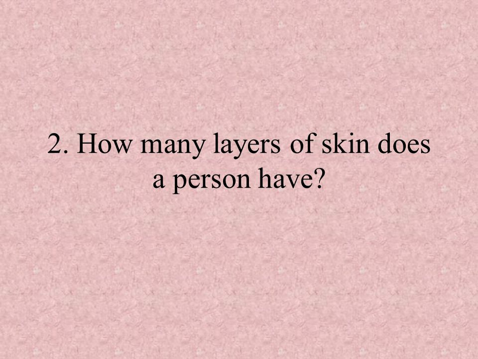2. How many layers of skin does a person have