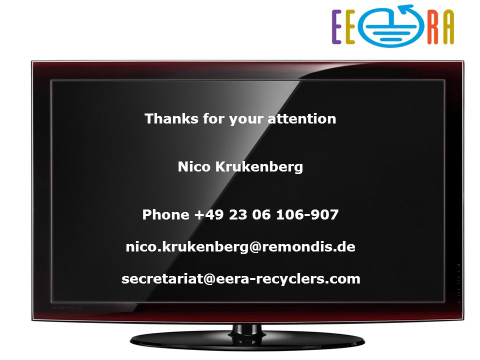 Nico Krukenberg – Chairman of the EERA LCD Working Group Take Back Prague 2011 Thanks for your attention Nico Krukenberg Phone +49 23 06 106-907 nico.krukenberg@remondis.de secretariat@eera-recyclers.com