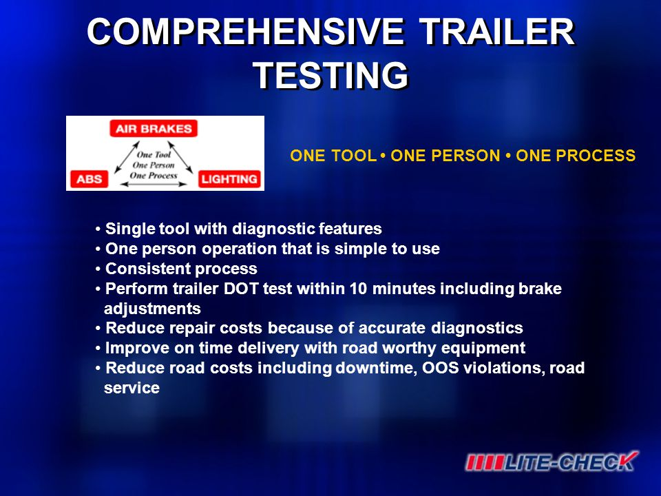 COMPREHENSIVE TRAILER TESTING Single tool with diagnostic features One person operation that is simple to use Consistent process Perform trailer DOT t