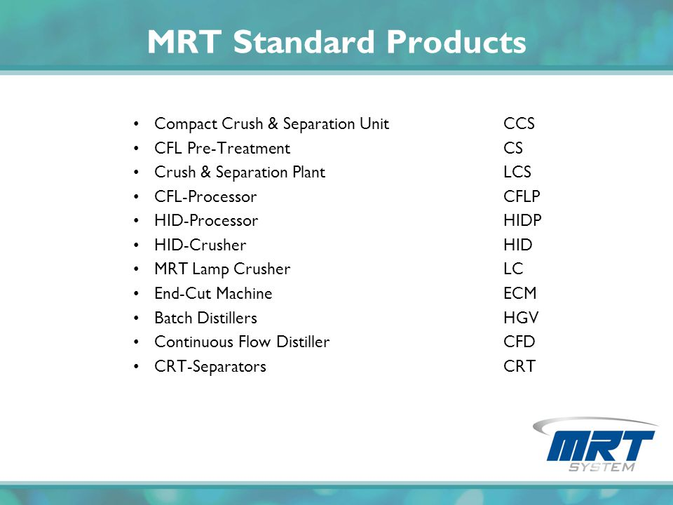 MRT Standard Products Compact Crush & Separation UnitCCS CFL Pre-TreatmentCS Crush & Separation PlantLCS CFL-ProcessorCFLP HID-ProcessorHIDP HID-Crush