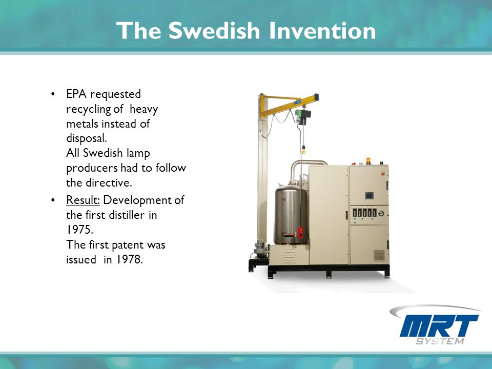 The Swedish Invention EPA requested recycling of heavy metals instead of disposal. All Swedish lamp producers had to follow the directive. Result: Dev