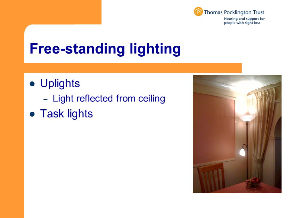 Free-standing lighting Uplights – Light reflected from ceiling Task lights