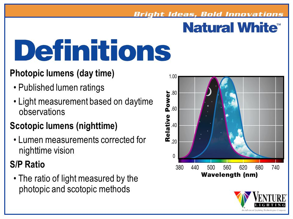 Photopic lumens (day time) Published lumen ratings Light measurement based on daytime observations Scotopic lumens (nighttime) Lumen measurements corr
