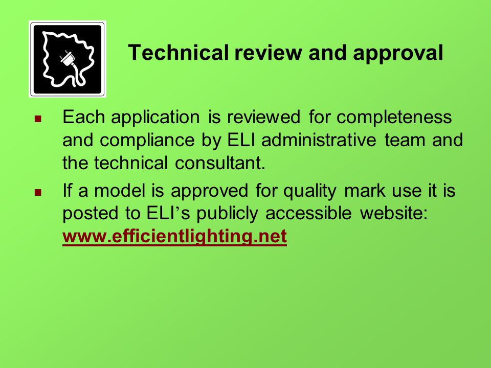 Technical review and approval Each application is reviewed for completeness and compliance by ELI administrative team and the technical consultant.