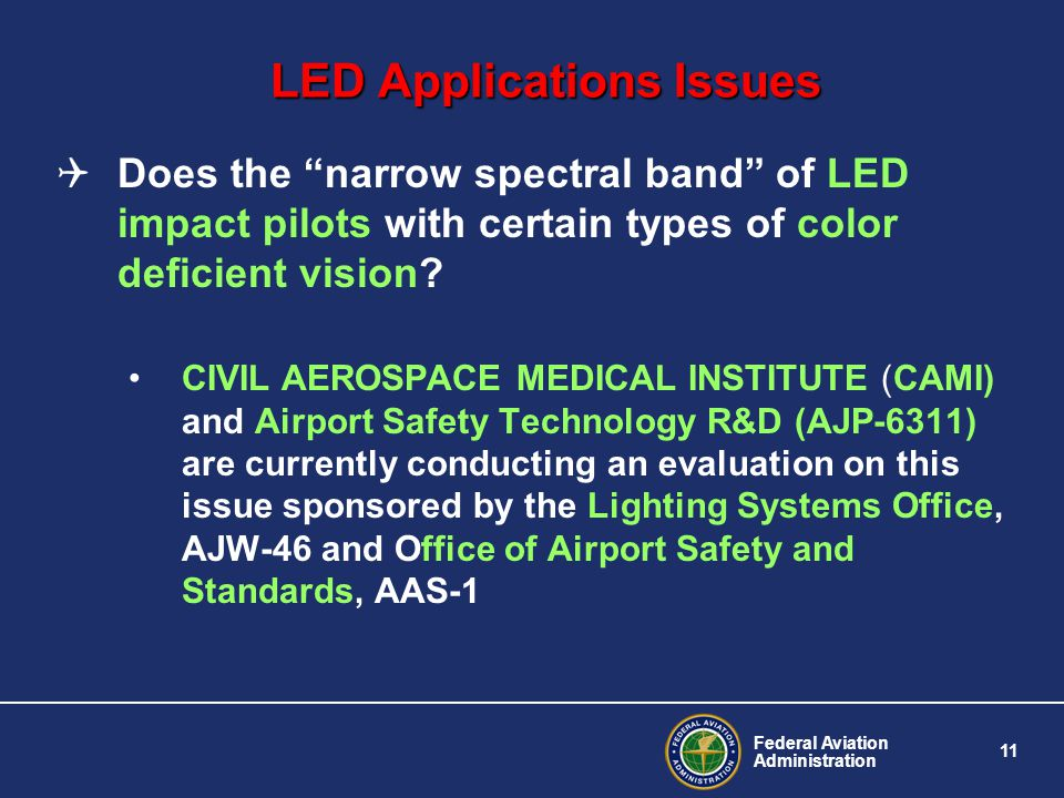 Federal Aviation Administration 11 LED Applications Issues Does the narrow spectral band of LED impact pilots with certain types of color deficient vision.