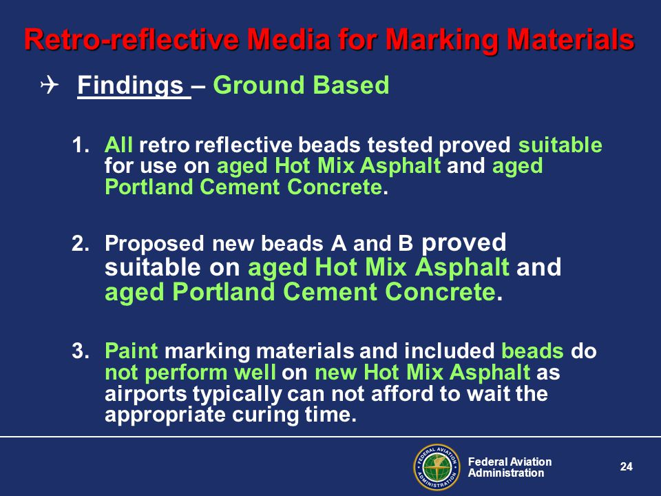 Federal Aviation Administration 24 Retro-reflective Media for Marking Materials Findings – Ground Based 1.All retro reflective beads tested proved sui