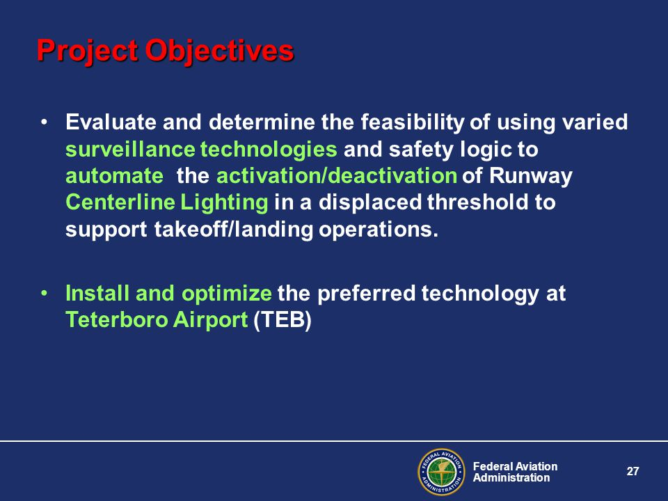 Federal Aviation Administration 27 Project Objectives Evaluate and determine the feasibility of using varied surveillance technologies and safety logi