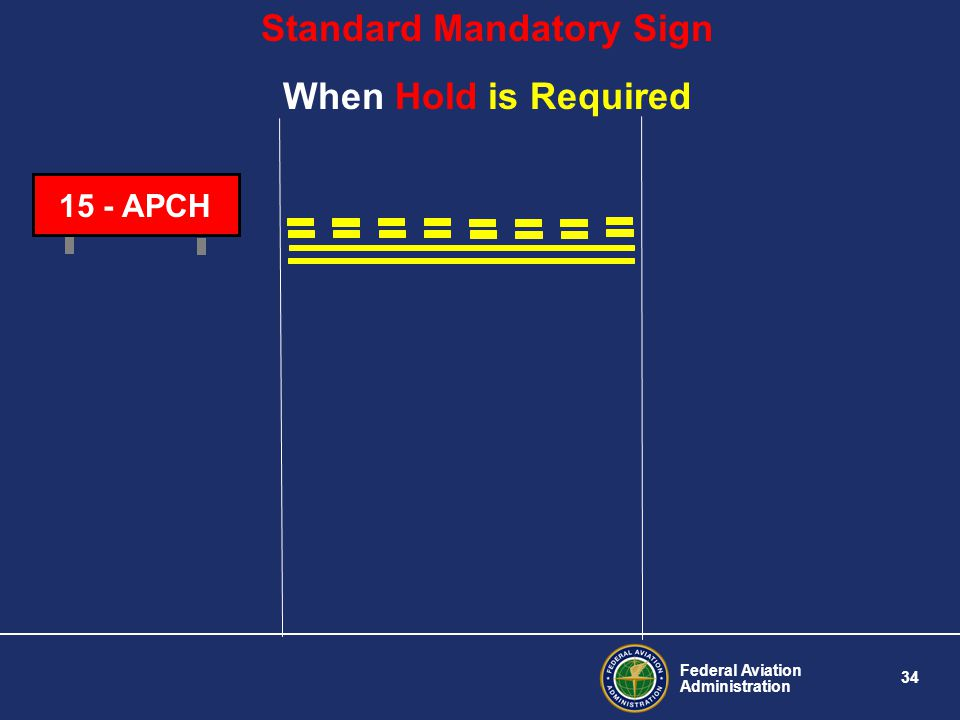 Federal Aviation Administration 34 15 - APCH Standard Mandatory Sign When Hold is Required