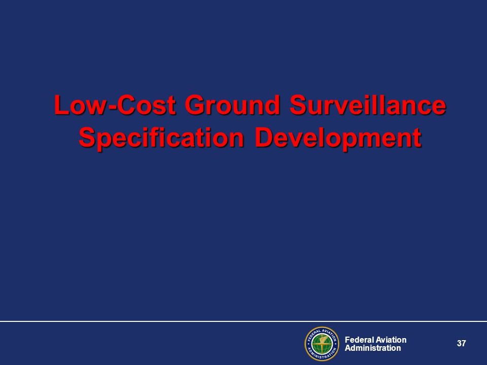 Federal Aviation Administration 37 Low-Cost Ground Surveillance Specification Development