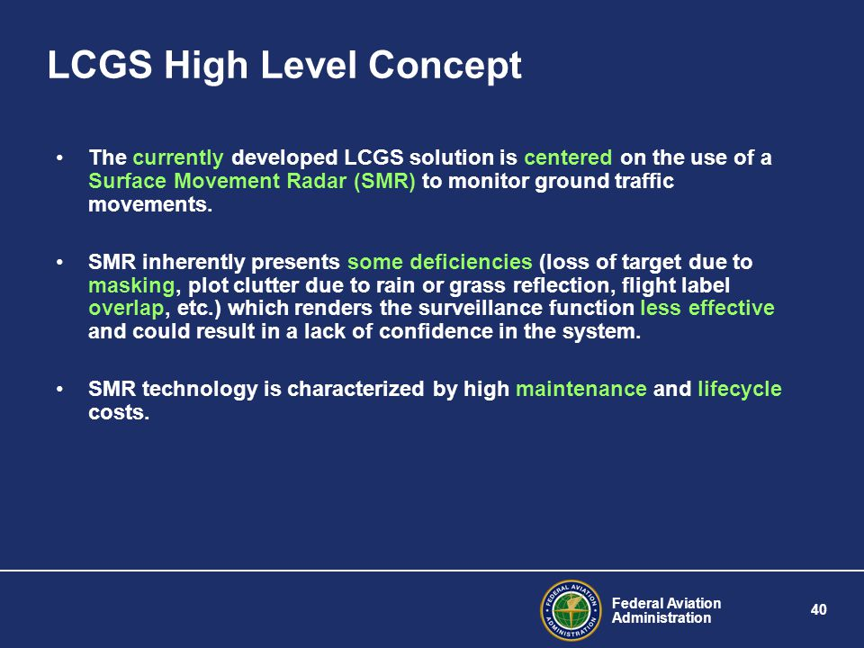 Federal Aviation Administration 40 LCGS High Level Concept The currently developed LCGS solution is centered on the use of a Surface Movement Radar (S