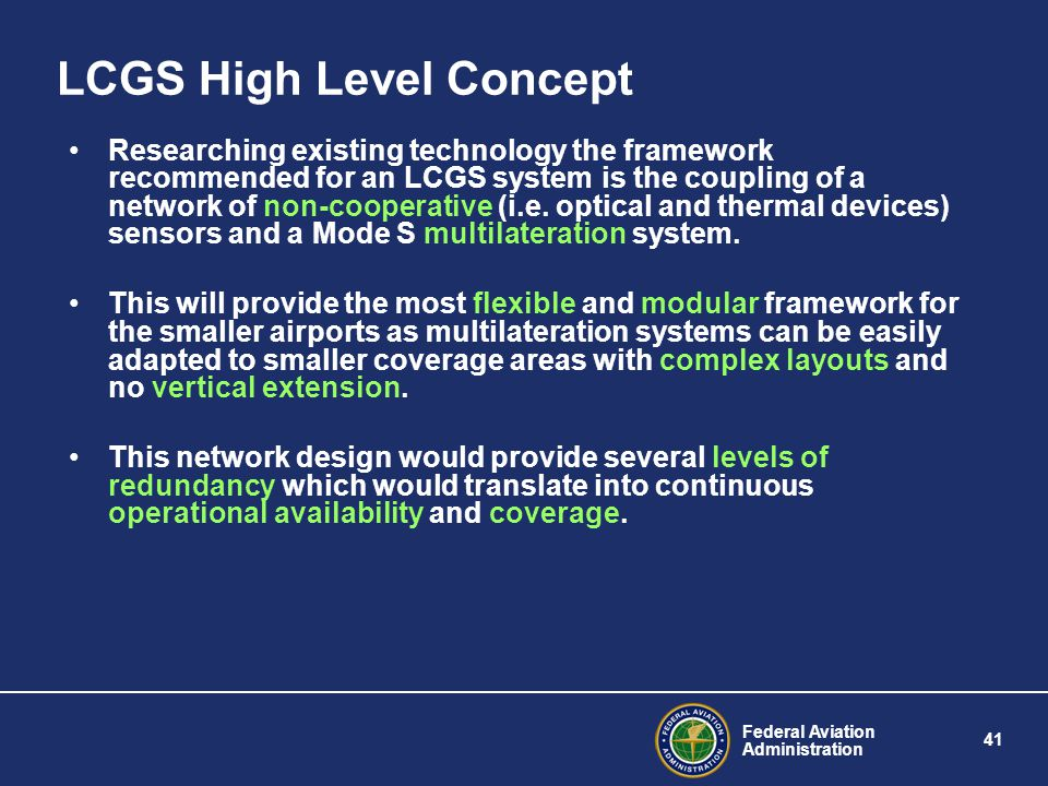 Federal Aviation Administration 41 LCGS High Level Concept Researching existing technology the framework recommended for an LCGS system is the coupling of a network of non-cooperative (i.e.