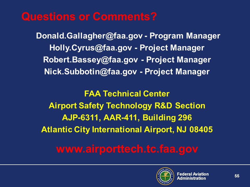 Federal Aviation Administration 55 Questions or Comments? Donald.Gallagher@faa.gov - Program Manager Holly.Cyrus@faa.gov - Project Manager Robert.Bass