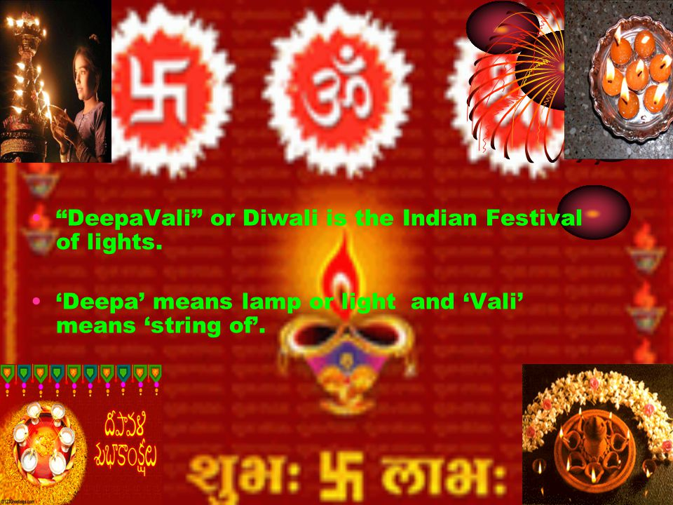 DeepaVali or Diwali is the Indian Festival of lights. Deepa means lamp or light and Vali means string of.