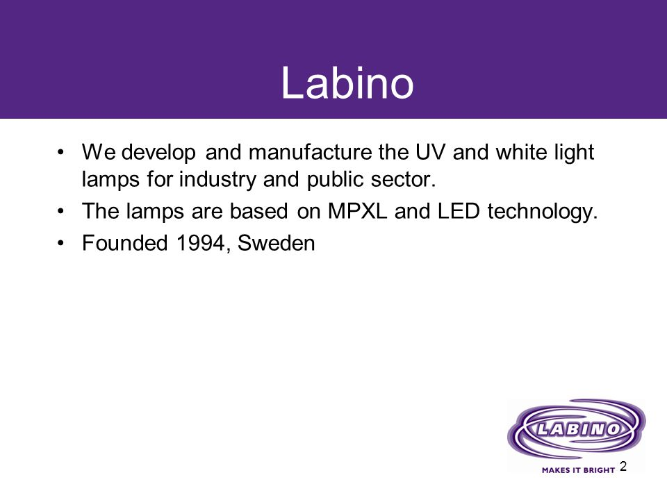 Labino We develop and manufacture the UV and white light lamps for industry and public sector. The lamps are based on MPXL and LED technology. Founded