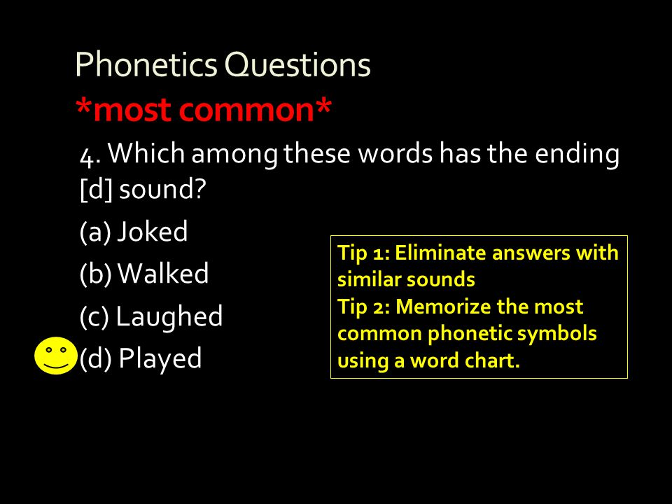 Phonetics Questions *most common* 4. Which among these words has the ending [d] sound? (a) Joked (b) Walked (c) Laughed (d) Played Tip 1: Eliminate an
