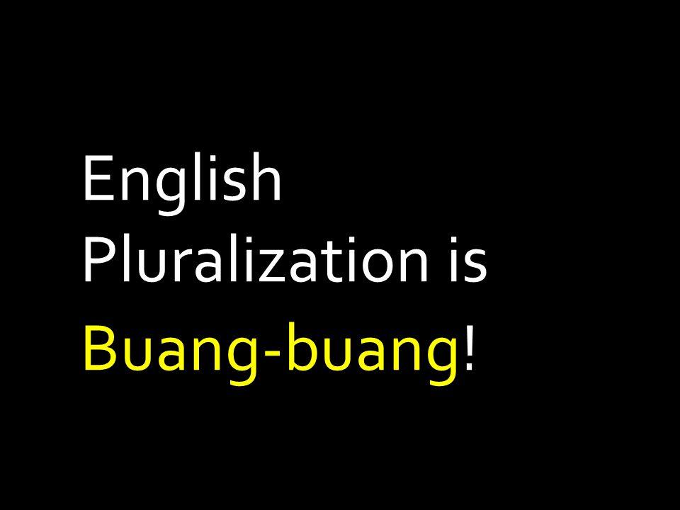 English Pluralization is Buang-buang!