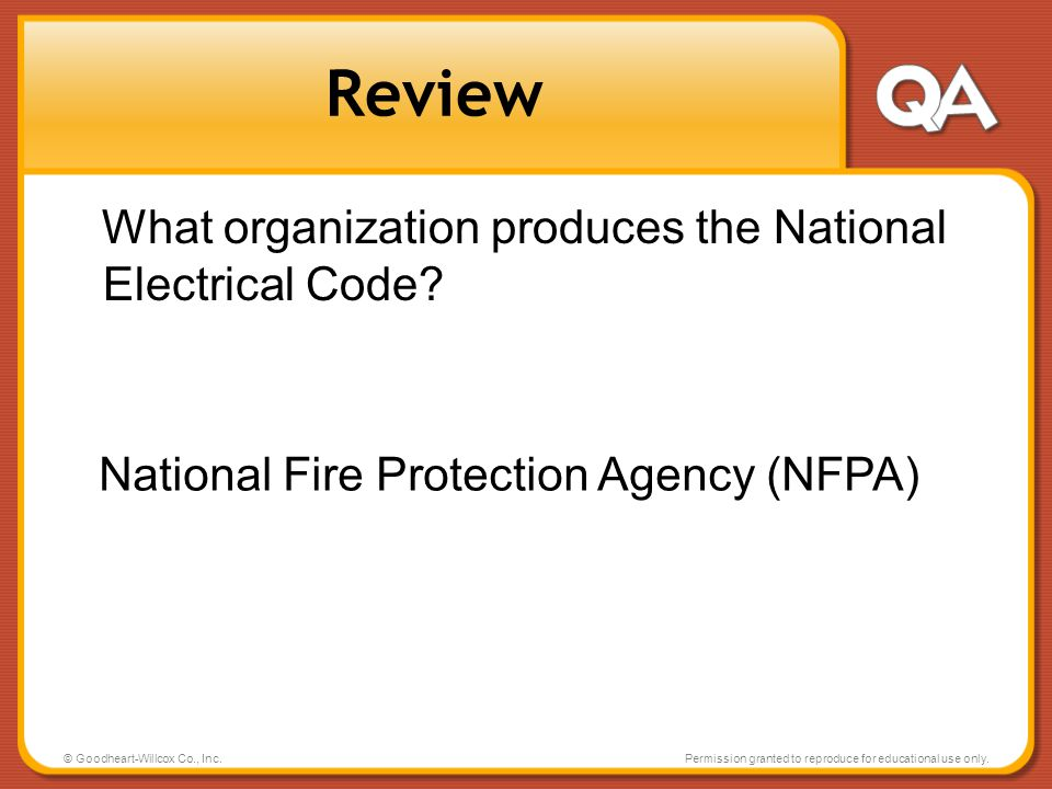© Goodheart-Willcox Co., Inc.Permission granted to reproduce for educational use only. Review What organization produces the National Electrical Code?