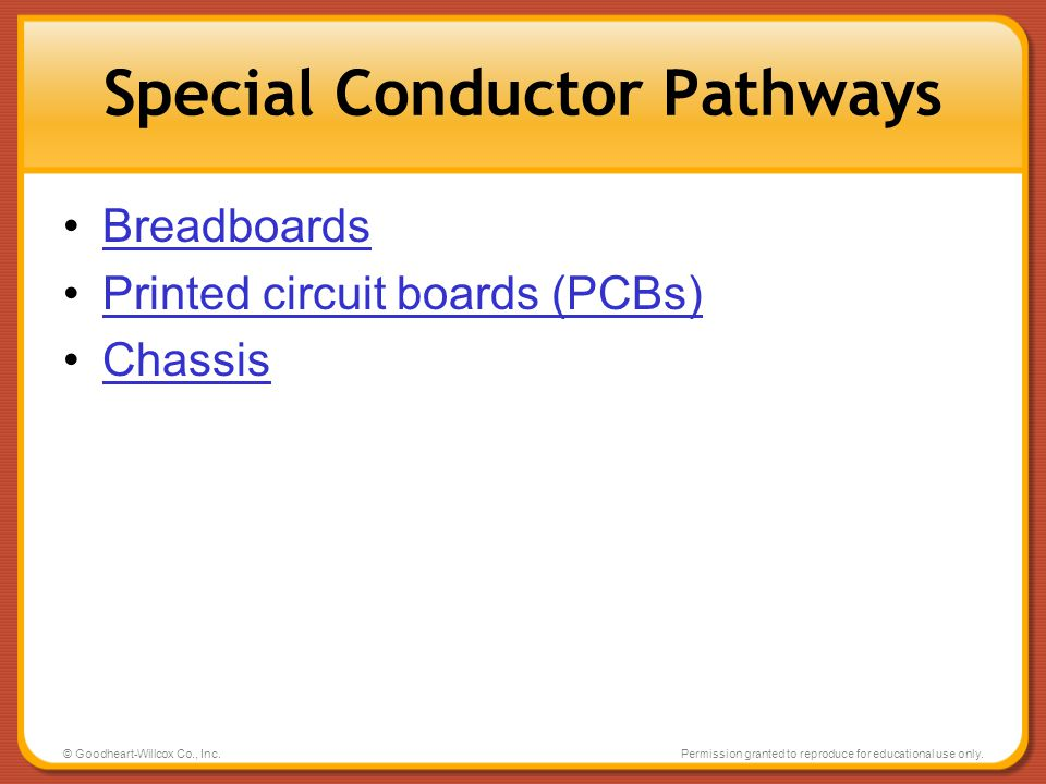 © Goodheart-Willcox Co., Inc.Permission granted to reproduce for educational use only. Special Conductor Pathways Breadboards Printed circuit boards (
