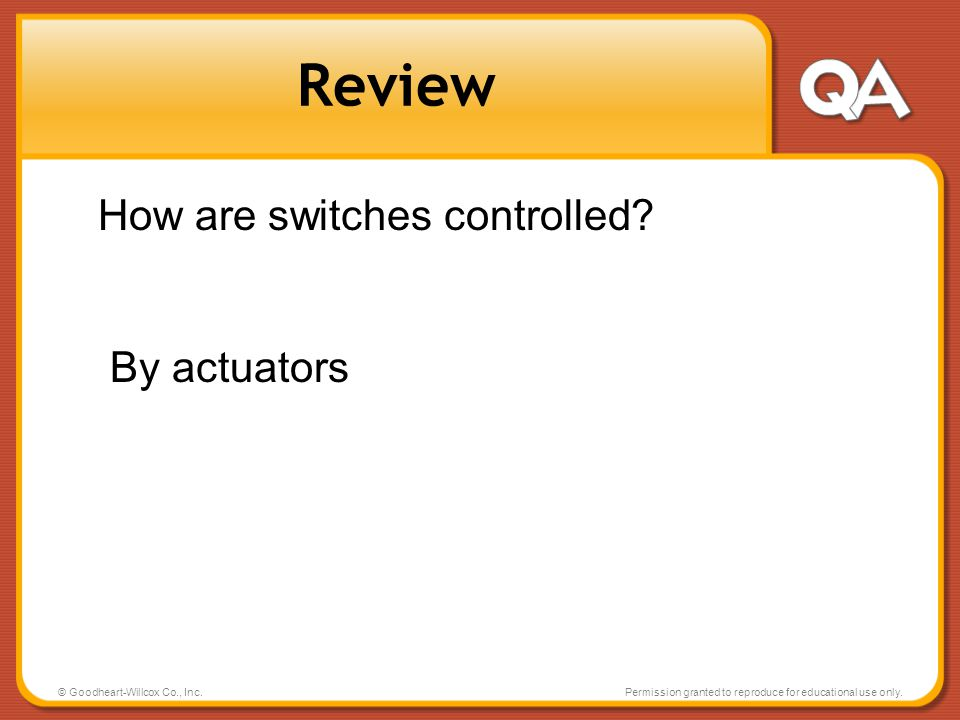 © Goodheart-Willcox Co., Inc.Permission granted to reproduce for educational use only. Review How are switches controlled? By actuators