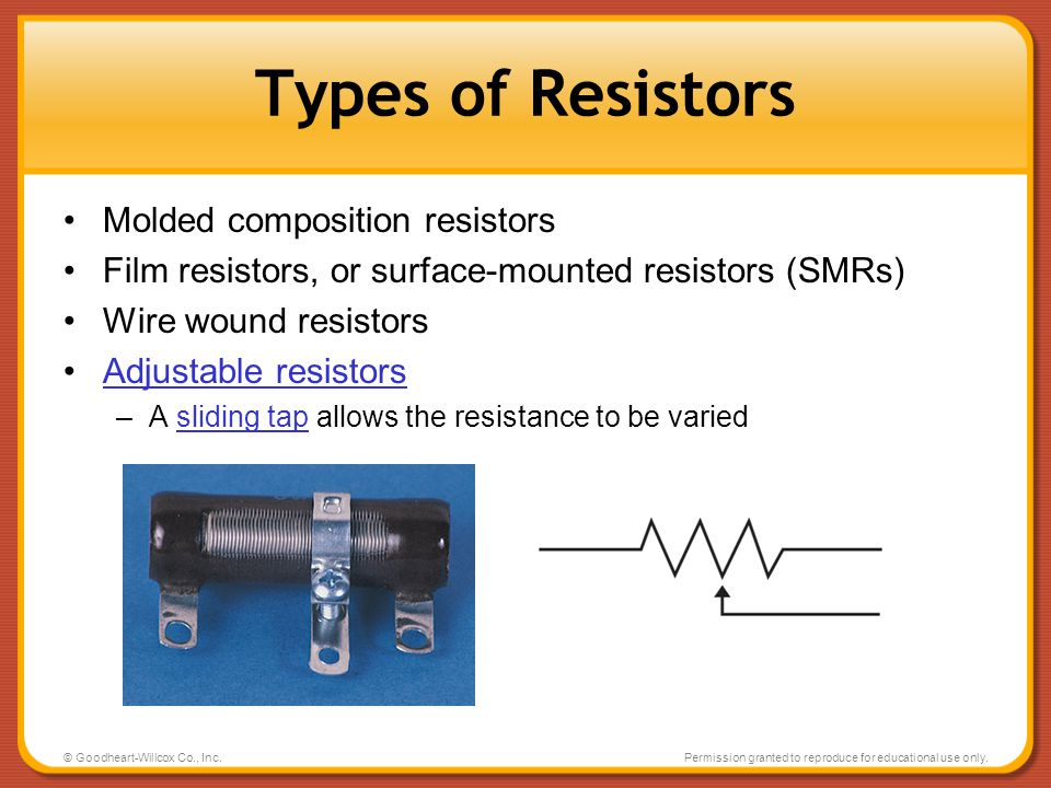 © Goodheart-Willcox Co., Inc.Permission granted to reproduce for educational use only. Types of Resistors Molded composition resistors Film resistors,