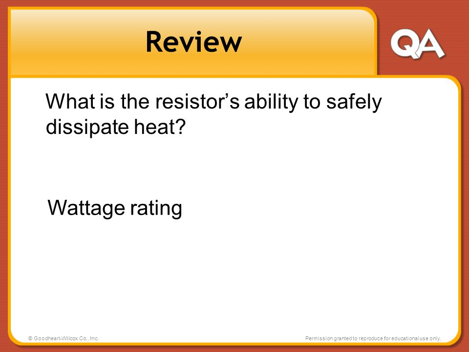 © Goodheart-Willcox Co., Inc.Permission granted to reproduce for educational use only. Review What is the resistors ability to safely dissipate heat?