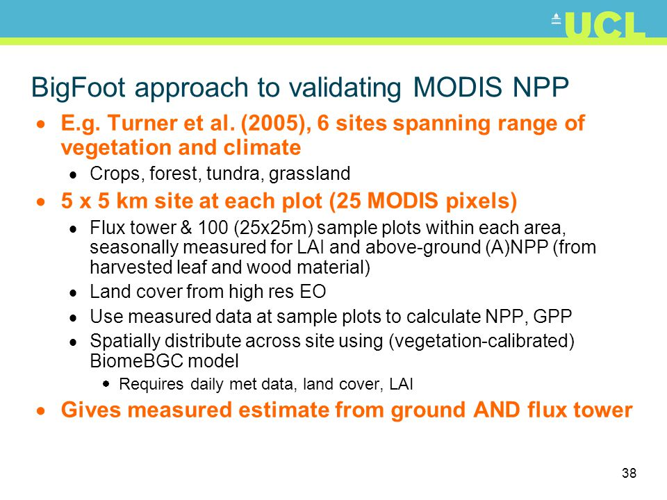 38 BigFoot approach to validating MODIS NPP E.g.Turner et al.