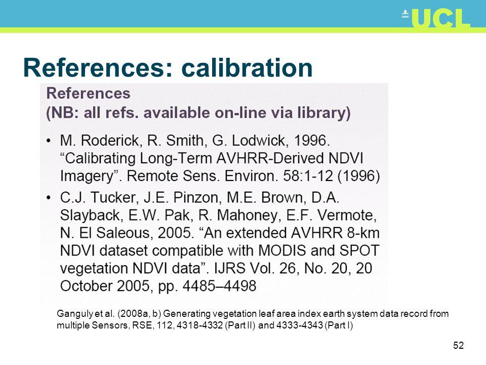 52 References: calibration Ganguly et al. (2008a, b) Generating vegetation leaf area index earth system data record from multiple Sensors, RSE, 112, 4