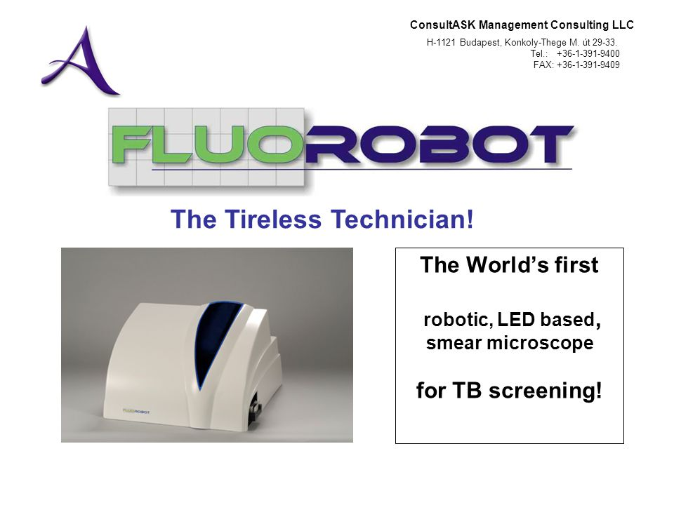 ConsultASK Management Consulting LLC H-1121 Budapest, Konkoly-Thege M. út 29-33. Tel.: +36-1-391-9400 FAX: +36-1-391-9409 The Worlds first robotic, LE