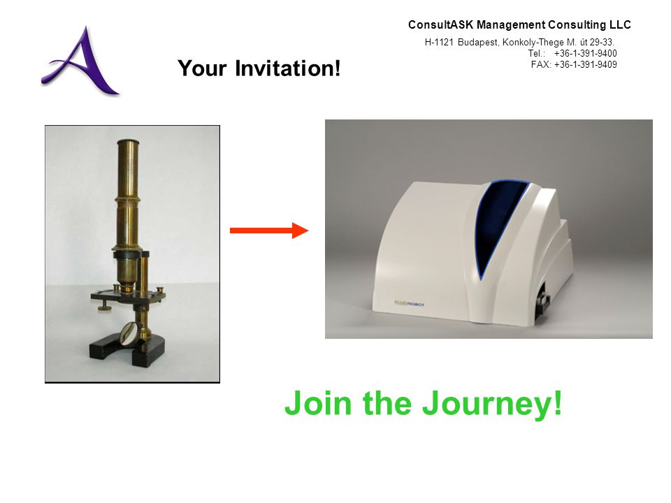 ConsultASK Management Consulting LLC H-1121 Budapest, Konkoly-Thege M. út 29-33. Tel.: +36-1-391-9400 FAX: +36-1-391-9409 Your Invitation! Join the Jo
