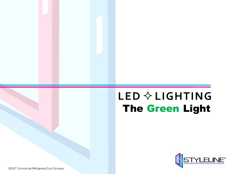 ©2007 Commercial Refrigerator Door Company Environmentally Unfriendly Lighting 20% of global electricity is used for lighting = 100 large power plants $55 billion worth of electricity goes annually to lighting costs Pollution created equals 450 million tons of CO 2 and three million tons of smog-generating gases Source: truthinlighting.org