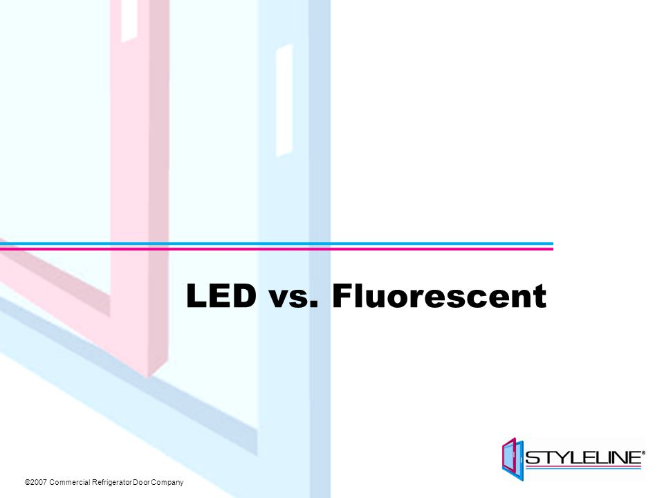 ©2007 Commercial Refrigerator Door Company LED vs. Fluorescent
