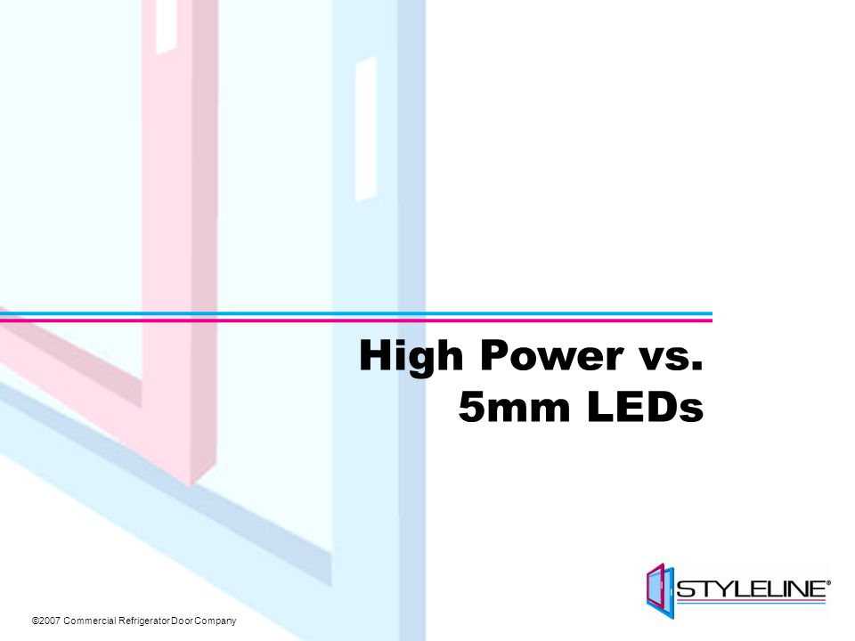 ©2007 Commercial Refrigerator Door Company High Power vs. 5mm LEDs