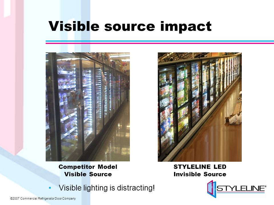 ©2007 Commercial Refrigerator Door Company Visible source impact Visible lighting is distracting.