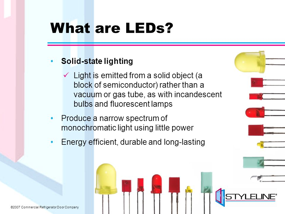 ©2007 Commercial Refrigerator Door Company What are LEDs.